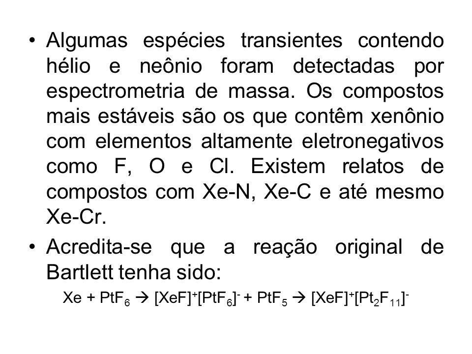 Xe + PtF6  [XeF]+[PtF6]- + PtF5  [XeF]+[Pt2F11]-